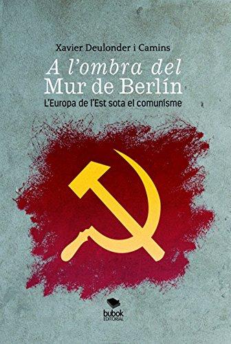 A l'ombra del Mur de Berlín: L'Europa de l'est sota el comunisme (Catalan Edition)