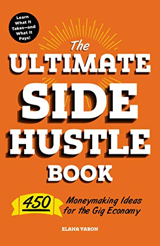 The Ultimate Side Hustle Book: 450 Moneymaking Ideas for the Gig Economy (English Edition)