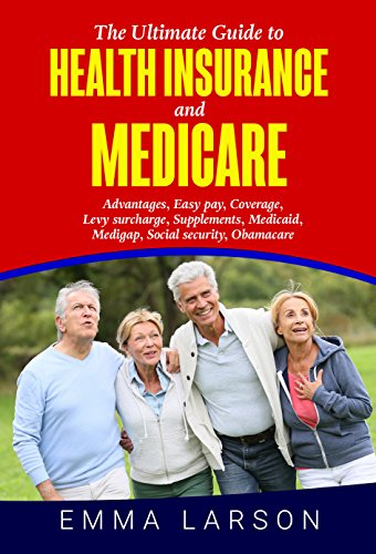 The Ultimate Guide to Health Insurance and Medicare: Medicaid, Medigap, Obamacare (English Edition)