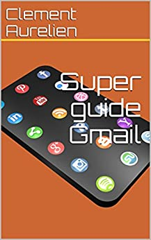 Super guide Gmail par [Aurelien, Clement]