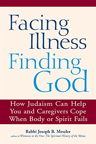 Facing Illness, Finding God: How Judaism Can Help You and Caregivers Cope When Body or Spirit Fails (English Edition) por Rabbi Joseph B. Meszler