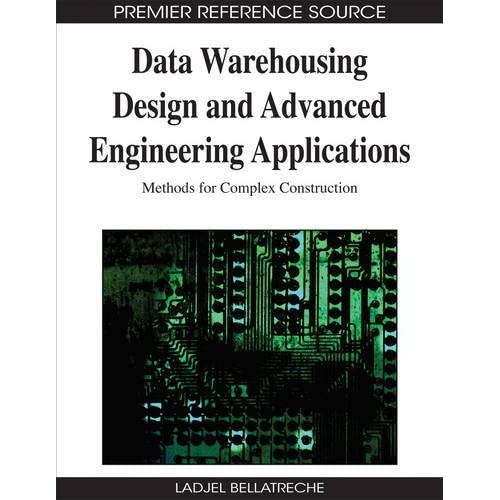 Data Warehousing Design and Advanced Engineering Applications: Methods for Complex Construction (Premier Reference Source) by Ladjel Bellatreche (2009-08-21)