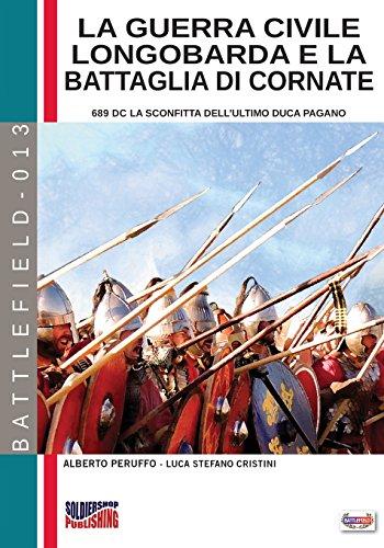 La guerra civile Longobarda e la battaglia di Cornate. 689 DC la sconfitta dell'ultimo duca pagano: Volume 13