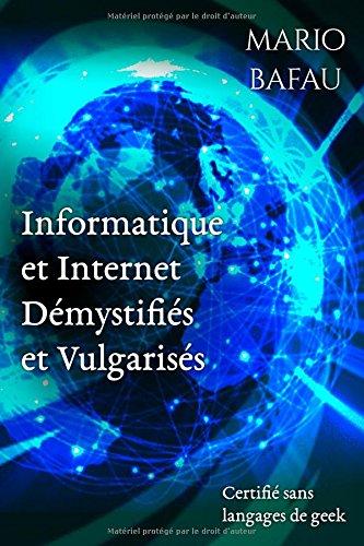 Informatique et Internet Démystifiés et Vulgarisés: Certifié sans langages de geek
