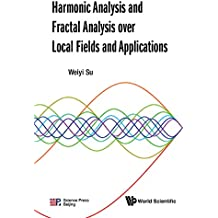 Harmonic Analysis and Fractal Analysis over Local Fields and Applications