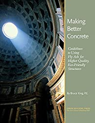 Making Better Concrete: Guidelines to Using Fly Ash for Higher-Quality, Eco-Friendly Structures (English Edition)