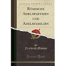 Römische Adelsparteien und Adelsfamilien (Classic Reprint)