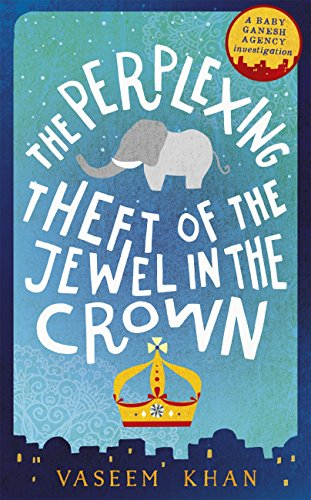 The Perplexing Theft of the Jewel in the Crown (Baby Ganesh Agency Book 2) by Vaseem Khan