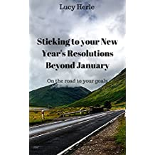 Picking and Sticking with New Year's Resolutions beyond January ( Inspiration, quick read): On the road to your goals ( New Year's Resolution, goals, organization) (English Edition)