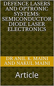 Defence Lasers and Optronic Systems: Semiconductor Diode Laser Electronics: Article (English Edition) von [Nakul Maini, Dr Anil K. Maini and]