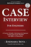 Case Interview for Engineers: A Former Deloitte, Interviewer & Engineer reveals how to get Multiple Job Offers in Consulting by Josemaria Siota (2013-11-28)