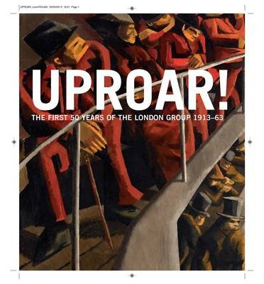 [(Uproar: the First 50 Years of the London Group 1913-1963: The First 50 Years of the London Group 1913-1963)] [ Edited by Rachel Dickson, Edited by Sarah Macdougall, Foreword by Wendy Baron, Other primary creator Denys J. Wilcox, Other primary creator David Redfern ] [May, 2014]