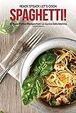 Ready, Steady, Let's Cook Spaghetti!: 40 Pasta Perfect Recipes from La Cucina Della Mamma (English Edition)