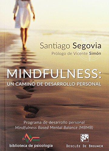 Mindfulness: un camino de desarrollo personal. Programa de desarrollo personal Mindfulness Based Mental Balance (MBMB) (Biblioteca de Psicología)