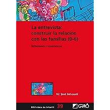La entrevista: construir la relación con las familias (0-6) (BIBLIOTECA DE INFANTIL)