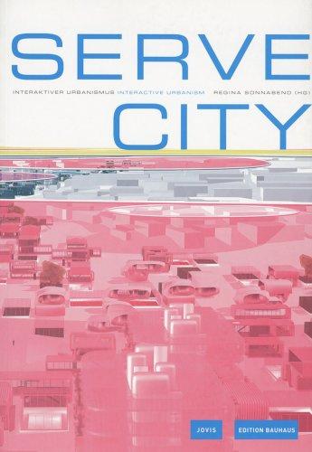 Serve City - Interaktiver Urbanismus / Interactive Urbanism. Edition Bauhaus Band 13