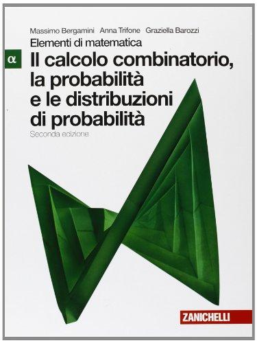 Elementi di matematica. Modulo alfa verde: Calcolo combiantorio, probabilità e distribuzioni probabilità. Con espansione online. Per le Scuole superiori