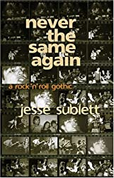 Never the Same Again: A Rock 'n' Roll Gothic by Jesse Sublett (2004-04-02)