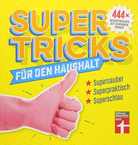 Supertricks für den Haushalt: 444 x besser machen, Zeit gewinnen, sparen