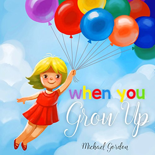 When You Grow Up : (Childrens book That Inspires Young Kids to Dream Big, Kids books, Baby books, Books Ages 3 5, Kindergarten Books, Picture book, Bedtime Stories) (English Edition)