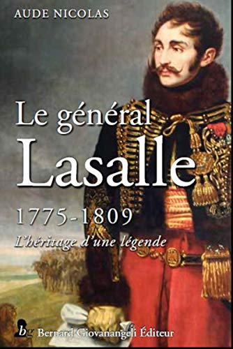 Le général Lasalle: 1775-1809. L'héritage d'une légende. Préface du chef d'Etat-Major de l'armée de terre
