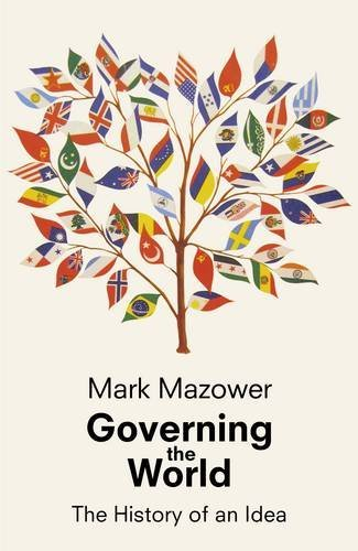 Governing the World: The History of an Idea (Allen Lane History) by Mark Mazower (2012-10-04)