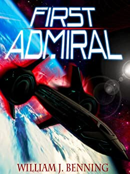 First Admiral (The First Admiral Series Book 1) by [Benning, William J.]