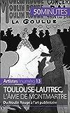 Toulouse-Lautrec, l'âme de Montmartre: Du Moulin Rouge à l'art publicitaire (Artistes t. 13)