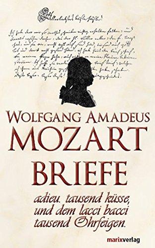 Mozart-Briefe. adieu.tausend küsse, und dem lacci bacci tausend Ohrfeigen - Brief Bücher