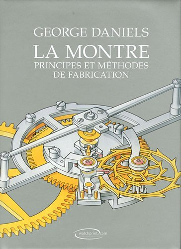 La montre : Principes et méthodes de fabrication por George Daniels