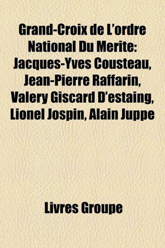 Grand-Croix de L'Ordre National Du Mrite: Jacques-Yves Cousteau, Jean-Pierre Raffarin, Valry Giscard...