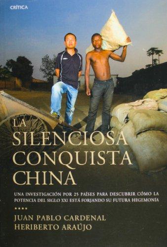 La silenciosa conquista china. Una investigacion por 25 paises para comprender como la potencia del siglo XXI esta forjando su futura hegemonia (Spanish Edition)