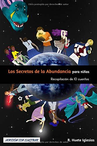 LOS SECRETOS DE LA ABUNDANCIA PARA NIÑOS: Recopilación de 10 cuentos (versión sin ilustrar)