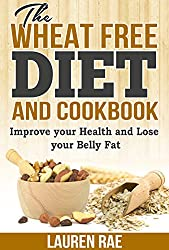 The Wheat Free Diet and Cookbook: Improve your Health and Lose your Belly Fat (wheat free diet, wheat free cookbook, wheat free) (English Edition)