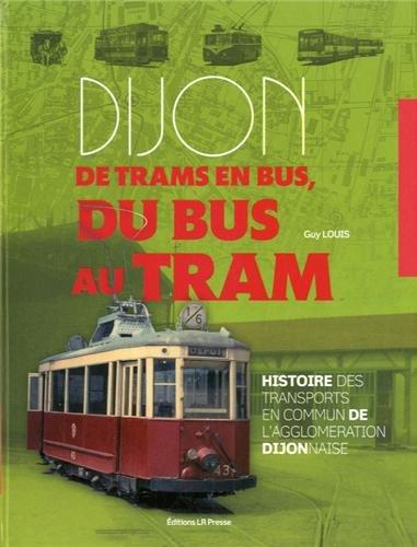 Dijon de trams en bus, du bus au tram par Guy Louis