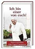 Ich bin einer von euch!: Neue Anekdoten über Papst Franziskus