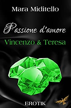 Passione d´amore: Vincenzo & Teresa (Aurora Valley 3) (German Edition) by [Miditello, Mara]