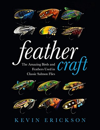 Feather Craft: The Amazing Birds and Feathers Used in Classic Salmon Flies -