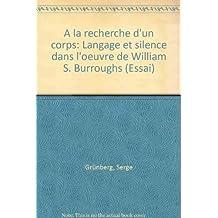 A la recherche d'un corps / langage et silence dans l'oeuvre de william s. burroughs / essai