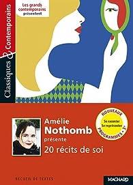 Amélie Nothomb présente : 20 récits de soi par Robert Antelme