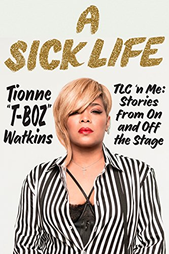 A Sick Life: TLC 'n Me: Stories from On and Off the Stage (International Edition)