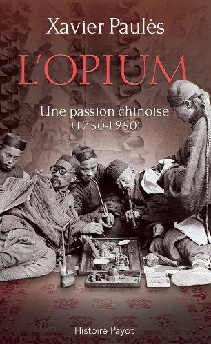 L'opium Une passion chinoise (1750-1950) par Xavier Paulès