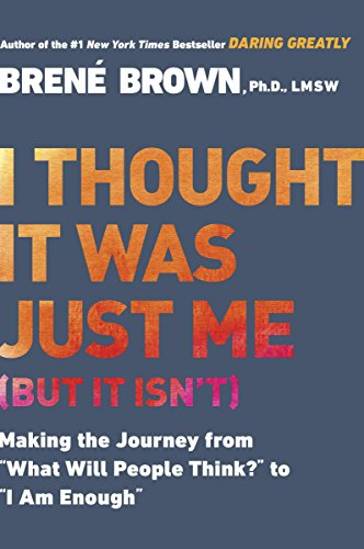 """I Thought It Was Just Me (but it isn\'t): Making the Journey from \""""What Will People Think?\"""" to \""""I Am Enough\"""" (English Edition)"""