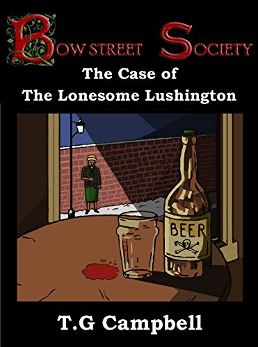 The Case of The Lonesome Lushington: A Bow Street Society Mystery by [Campbell, T.G.]