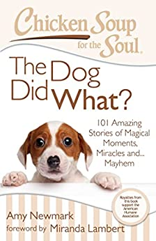 Chicken Soup for the Soul: The Dog Did What?: 101 Amazing Stories of Magical Moments, Miracles, and... Mayhem (English Edition) par [Newmark, Amy]