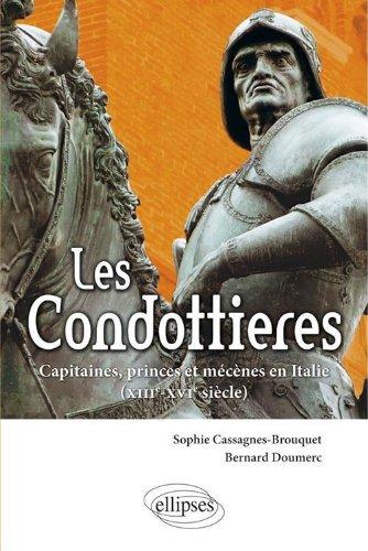 Les Condottieres. Capitaines, princes et mcnes en Italie (XIIIe-XIVe sicle)