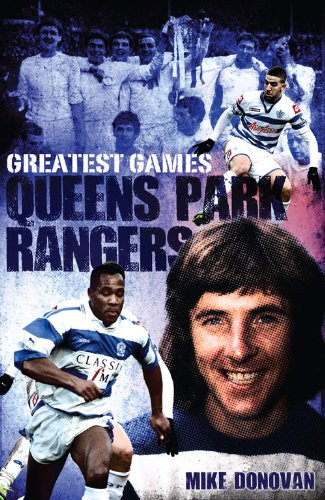 Queens Park Rangers Greatest Games: The Hoops' Fifty Finest Matches -
