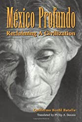 Mexico Profundo: Reclaiming a Civilization (Llilas Translations from Latin America) (LLILAS Translations from Latin America Series)