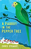 A Parrot in the Pepper Tree (Lemons Trilogy Book 2) by Chris Stewart
