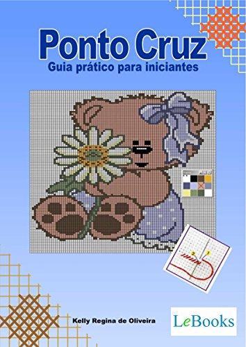 Ponto cruz - guia prático para iniciantes (Coleção Artesanato) (Portuguese Edition)